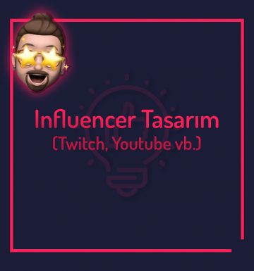 Influencer Tasarım (Twitch, Youtube vb.)